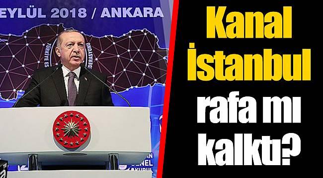 Kanal İstanbul rafa mı kalktı?