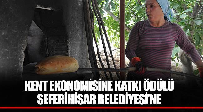 KENT EKONOMİSİNE KATKI ÖDÜLÜ SEFERİHİSAR BELEDİYESİ'NE