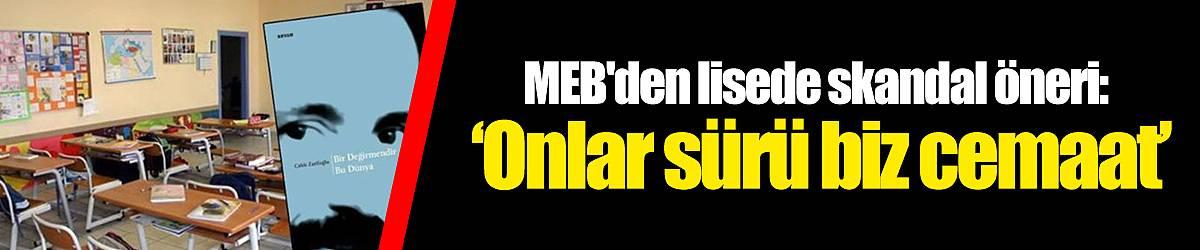 MEB'den lisede skandal öneri: 'Onlar sürü biz cemaat'
