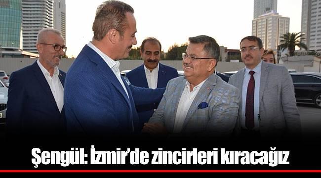 Şengül: İzmir'de zincirleri kıracağız