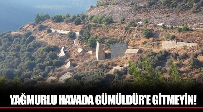 YAĞMURLU HAVADA GÜMÜLDÜR'E GİTMEYİN!