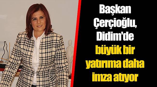 Başkan Çerçioğlu, Didim'de büyük bir yatırıma daha imza atıyor
