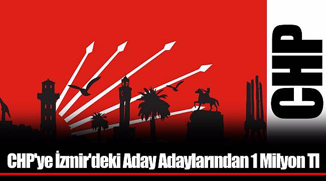 CHP'ye İzmir'deki Aday Adaylarından 1 Milyon Tl