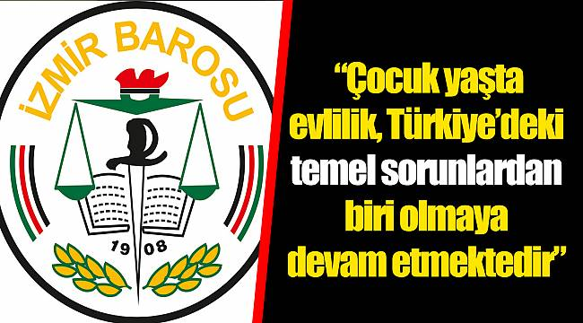 """""""Çocuk yaşta evlilik, Türkiye'deki temel sorunlardan biri olmaya devam etmektedir"""""""
