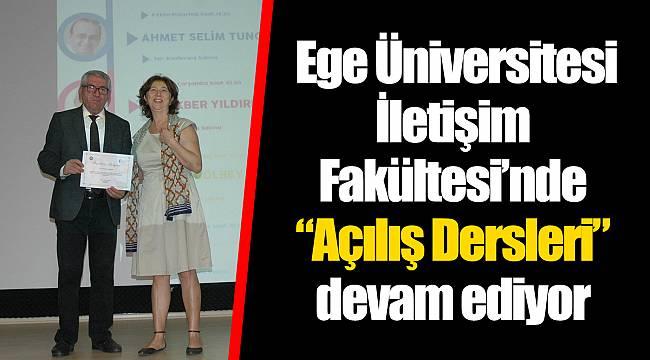 """Ege Üniversitesi İletişim Fakültesi'nde  """"Açılış Dersleri"""" devam ediyor"""
