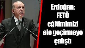 Erdoğan: FETÖ eğitimimizi ele geçirmeye çalıştı