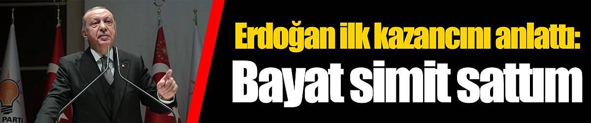 Erdoğan ilk kazancını anlattı: Bayat simit sattım