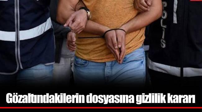Gözaltındakilerin dosyasına gizlilik kararı