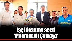 İşçi dostunu seçti  'Mehmet Ali Çalkaya'