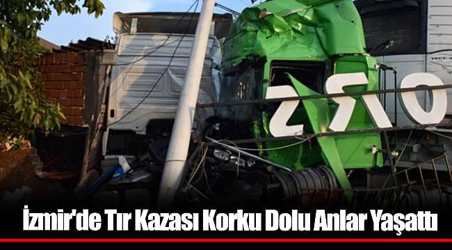 İzmir'de Tır Kazası Korku Dolu Anlar Yaşattı