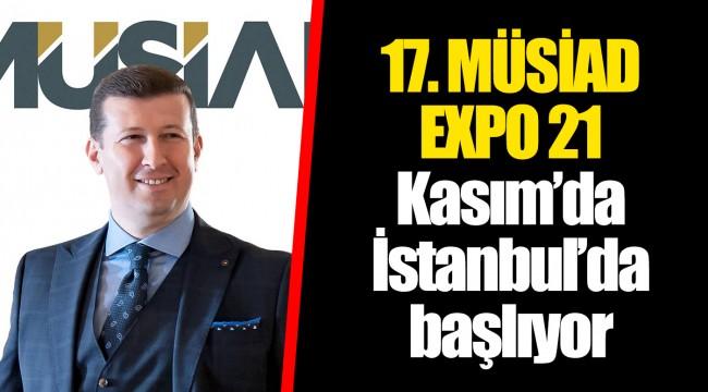 17. MÜSİAD EXPO 21 Kasım'da İstanbul'da başlıyor