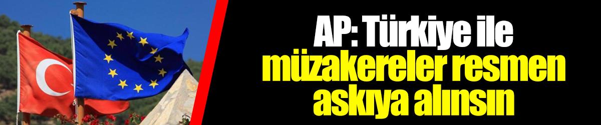 AP: Türkiye ile müzakereler resmen askıya alınsın