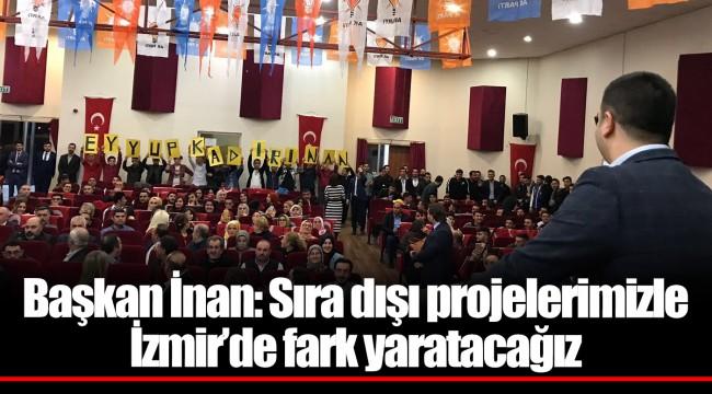 Başkan İnan: Sıra dışı projelerimizle İzmir'de fark yaratacağız