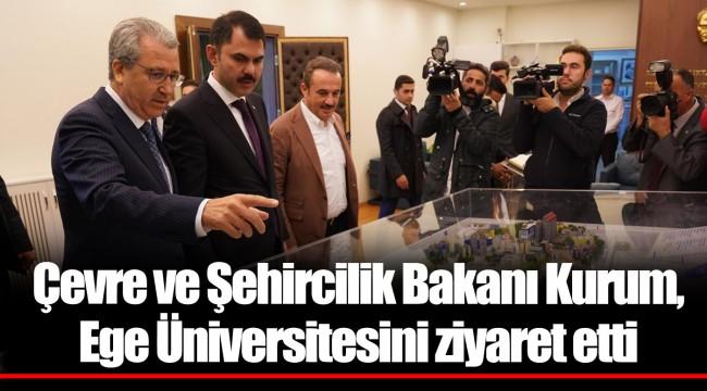 Çevre ve Şehircilik Bakanı Kurum, Ege Üniversitesini ziyaret etti