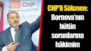 CHP'li Sökmen: Bornova'nın bütün sorunlarına hâkimim