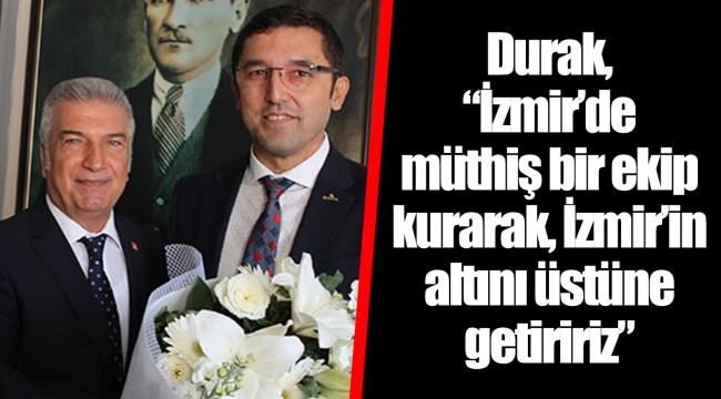 """Durak,  """"İzmir'de müthiş bir ekip kurarak, İzmir'in altını üstüne getiririz"""""""