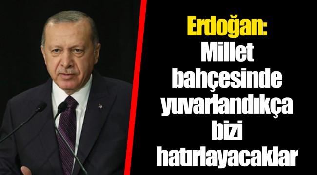 Erdoğan: Millet bahçesinde yuvarlandıkça bizi hatırlayacaklar