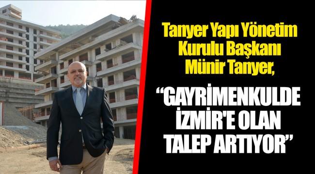 """""""GAYRİMENKULDE İZMİR'E OLAN TALEP ARTIYOR"""""""