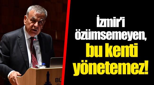 İzmir'i özümsemeyen, bu kenti yönetemez!