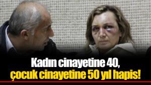 Kadın cinayetine 40, çocuk cinayetine 50 yıl hapis!