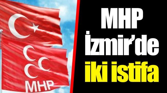 MHP İzmir'de iki istifa