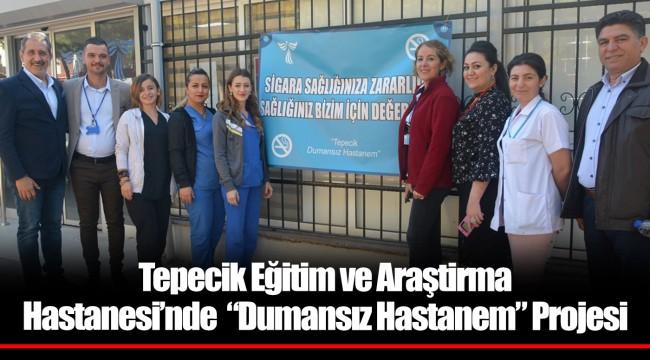 """Tepecik Eğitim ve Araştirma Hastanesi'nde """"Dumansız Hastanem"""" Projesi"""