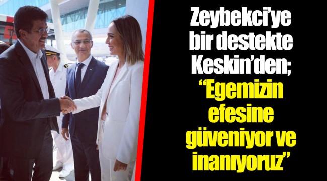 """Zeybekci'ye bir destekte Keskin'den; """"Egemizin efesine güveniyor ve inanıyoruz"""""""