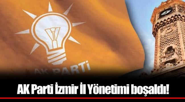 AK Parti İzmir İl Yönetimi boşaldı!