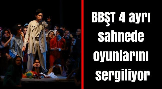 BBŞT 4 ayrı sahnede oyunlarını sergiliyor