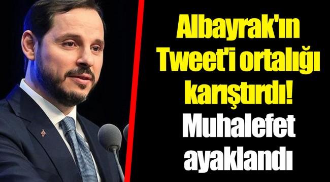 Berat Albayrak'ın Tweet'i ortalığı karıştırdı! Muhalefet ayaklandı