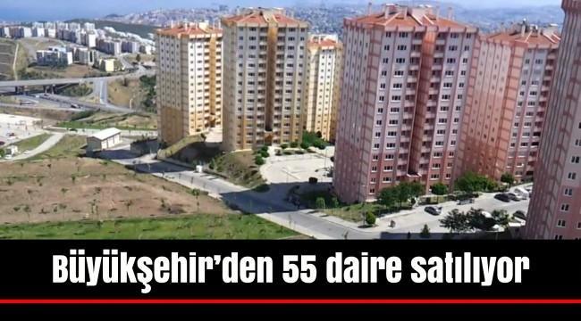 Büyükşehir'den 55 daire satılıyor