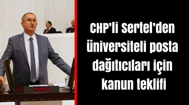 CHP'li Sertel'den üniversiteli posta dağıtıcıları için kanun teklifi
