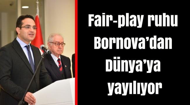 Fair-play ruhu Bornova'dan Dünya'ya yayılıyor