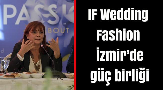 IF Wedding Fashion İzmir'de güç birliği