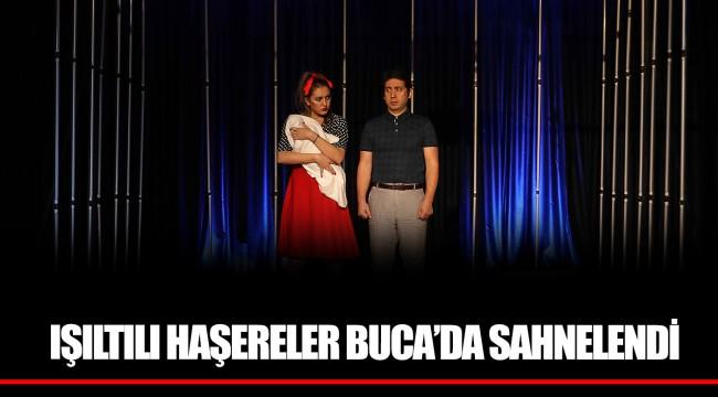 IŞILTILI HAŞERELER BUCA'DA SAHNELENDİ