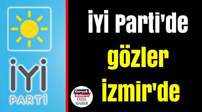 İYİ Parti'de gözler İzmir'de