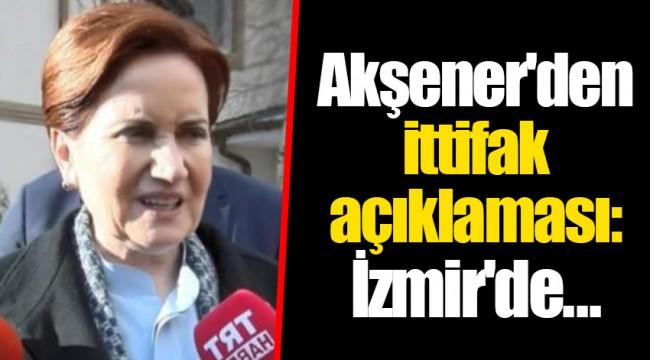 Akşener'den ittifak açıklaması: İzmir'de...