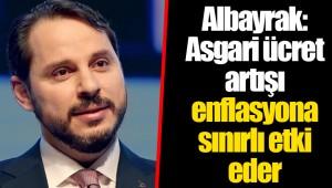 Albayrak: Asgari ücret artışı enflasyona sınırlı etki eder