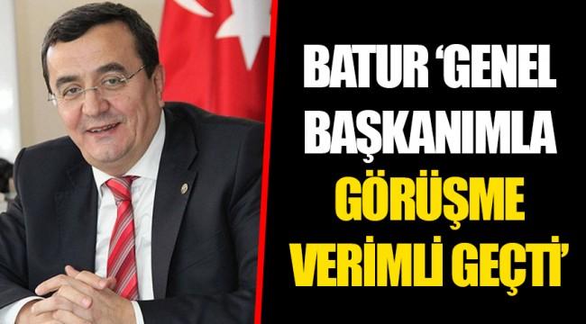 BATUR 'GENEL BAŞKANIMLA GÖRÜŞME VERİMLİ GEÇTİ'