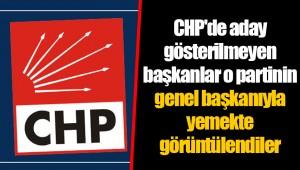 CHP'de aday gösterilmeyen başkanlar o partinin genel başkanıyla yemekte görüntülendiler