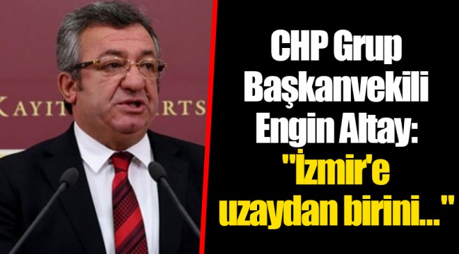 CHP Grup Başkanvekili Engin Altay: