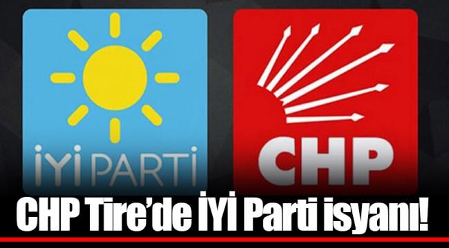 CHP Tire'de İYİ Parti isyanı!