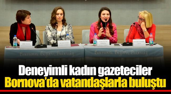 Deneyimli kadın gazeteciler Bornova'da vatandaşlarla buluştu