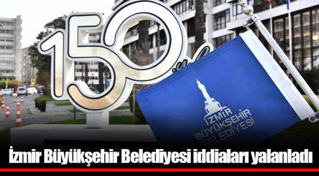 İzmir Büyükşehir Belediyesi iddiaları yalanladı