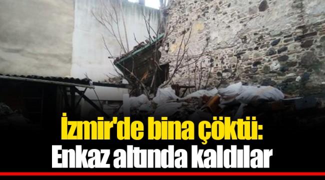 İzmir'de bina çöktü: Enkaz altında kaldılar
