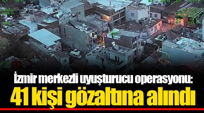 İzmir merkezli uyuşturucu operasyonu; 41 kişi gözaltına alındı