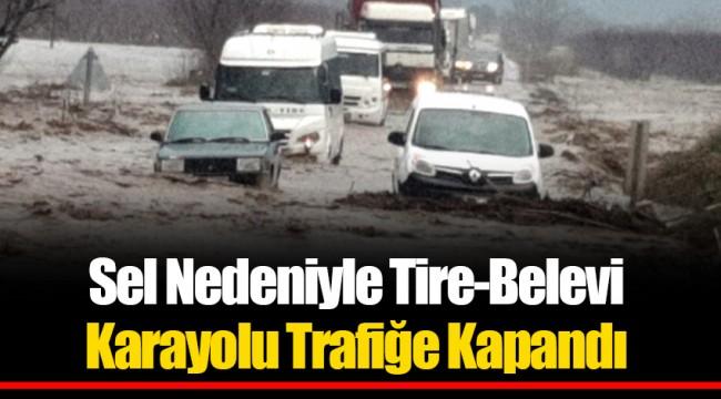 Sel Nedeniyle Tire-Belevi Karayolu Trafiğe Kapandı