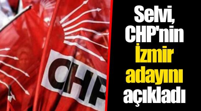 Selvi, CHP'nin İzmir adayını açıkladı