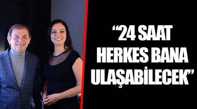"""""""24 SAAT HERKES BANA ULAŞABİLECEK"""""""