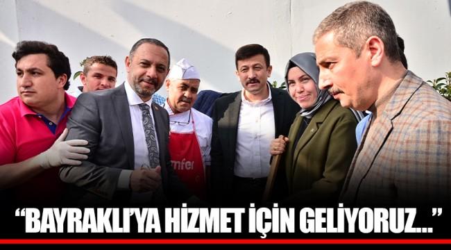 """""""BAYRAKLI'YA HİZMET İÇİN GELİYORUZ…"""""""